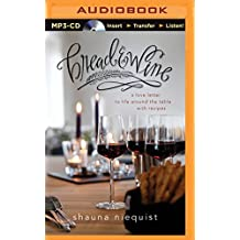 Bread and Wine: A Love Letter to Life Around the Table with Recipes by Shauna Niequist (2015-10-27)