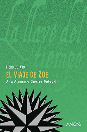 El viaje de Zoe (Literatura Juvenil (A Partir De 12 Años) - La Llave Del Tiempo nº 8) por Ana Alonso