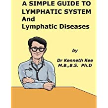 A Simple Guide to Lymphatic System and Lymphatic Diseases (A Simple Guide to Medical Conditions)