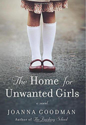 The Home for Unwanted Girls: The Heart-Wrenching, Gripping Story of a Mother-Daughter Bond That Could Not Be Broken - Inspired by True Events