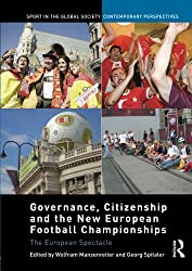 Governance, Citizenship and the New European Football Championships (Sport in the Global Society Contemporary Perspectives)