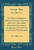 De Viribus Corporum Opusculum I. De Genuino Principio Æquilibrii Corporum Solidorum, Aliorumque Effectuum Cum Eodem Connexorum (Classic Reprint)