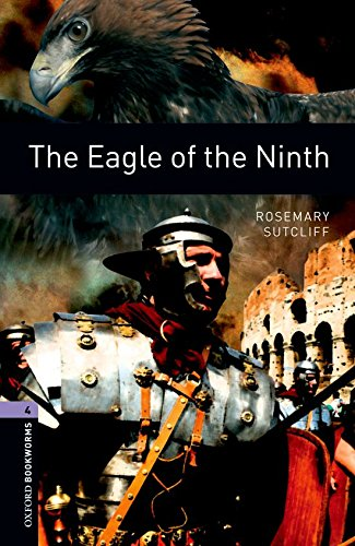 Oxford Bookworms Library: Oxford Bookworms 4. The Eagle of the Ninth: 1400 Headwords