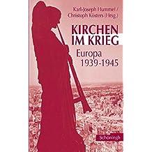 Kirchen im Krieg 1939-1945 (Veröffentlichungen der Kommission für Zeitgeschichte / Reihe B, Forschungen)