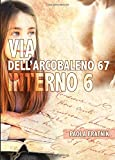 Scarica Libro Via dell Arcobaleno 67 Interno 6 (PDF,EPUB,MOBI) Online Italiano Gratis