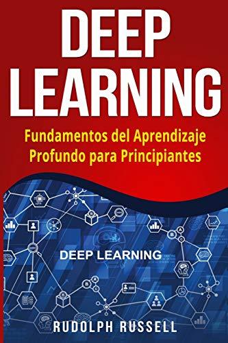 DEEP LEARNING: Fundamentos del Aprendizaje Profundo para Principiantes (Deep Learning in Spanish /Deep Learning en Español): Volume 3 (Inteligencia Artificial) por Rudolph Russell