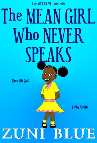 The Mean Girl Who Never Speaks (The Mya Dove Case Files Book 1)
