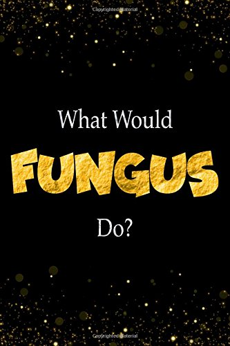 What Would Fungus Do?: Fungus Designer Notebook