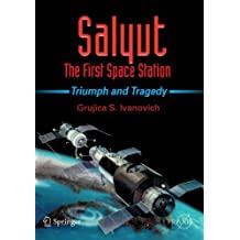Salyut - The First Space Station: Triumph and Tragedy (Springer Praxis Books)