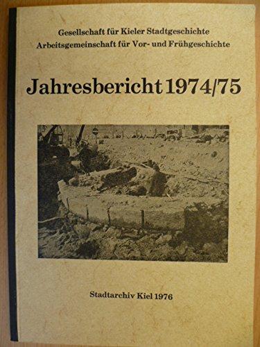 Gesellschaft für Kieler Stadtgeschichte, Arbeitsgemeinschaft für Vor- und Frühgeschichte: Jahresbericht 1974/75