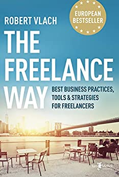 The Freelance Way: Best Business Practices, Tools & Strategies for Freelancers (English Edition) van [Vlach, Robert]