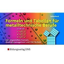 Formeln und Tabellen für metalltechnische Berufe - mit umgestellten Formeln, Qualitätsmanagement und CNC-Technik
