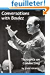 Conversations With Boulez: Thoughts o...