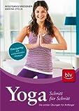 Yoga Schritt für Schritt: Die ersten Übungen für Anfänger Einzigartig: mit vorbereitenden Übungen