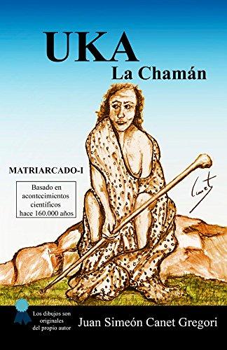 Uka la Chamán (Colección de novelas Matriarcado nº 1)
