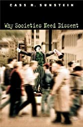 Why Societies Need Dissent (Oliver Wendell Holmes lectures) by Cass R Sunstein (2003-10-03)