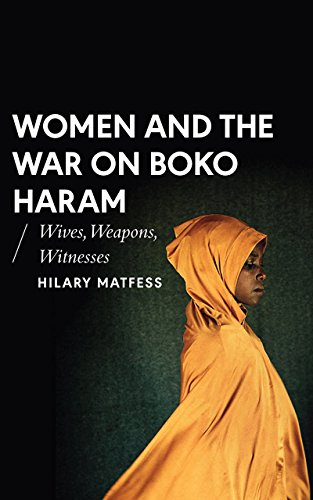 Women and the War on Boko Haram: Wives, Weapons, Witnesses (African Arguments)