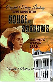 House of Shadows: Secrets Never Die (English Edition) par [Lindsey, Crystal Mary, Lindsey, Crystal]