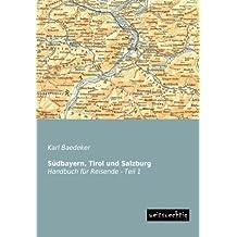 Südbayern, Tirol und Salzburg: Handbuch für Reisende - Teil 1