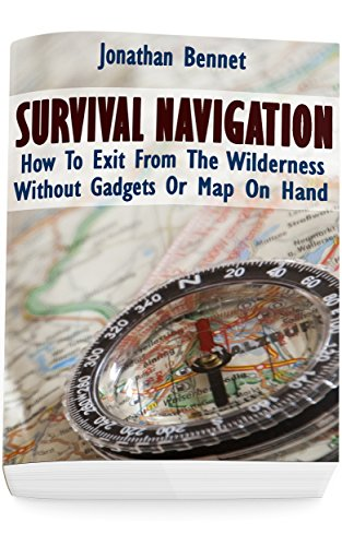 Survival Navigation: How To Exit From The Wilderness Without Gadgets Or Map On Hand: (Prepper\'s Guide, Survival Guide, Emergency) (English Edition)