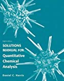 Student's Solutions Manual for Quantitative Chemical Analysis by Daniel C. Harris (2010-08-27)