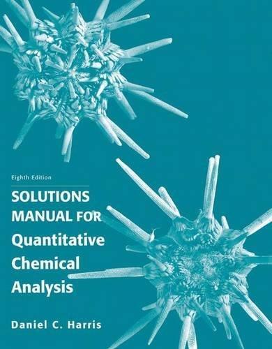 Solution Manual for Quantitative Chemical Analysis by Daniel C. Harris (2010-06-18)