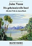 Die geheimnisvolle Insel: Alle drei Teile in einem Buch - Jules Verne