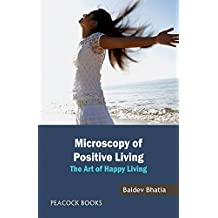 Microscopy of Positive Living The Art of Happy Living