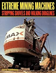 Extreme Mining Machines: Stripping Shovels and Walking Draglines by Keith Haddock (2001-07-14)