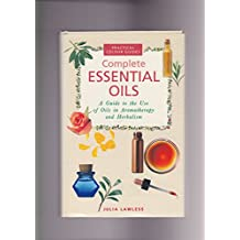 Complete Essential Oils: A Guide to the Use of Oils in Aromatherapy and Herbalism (Practical Colour Guides) (Complete Illustrated Guides)