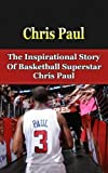 Chris Paul: The Inspirational Story of Basketball Superstar Chris Paul (Chris Paul Unauthorized Biography, Los Angeles Clippers, Wake Forest University, NBA Books) by Bill Redban (2013-12-26)