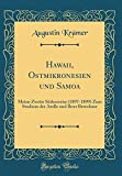 Hawaii, Ostmikronesien und Samoa: Meine Zweite Südseereise (1897-1899) Zum Studium der Atolle und Ihrer Bewohner (Classic Reprint) -
