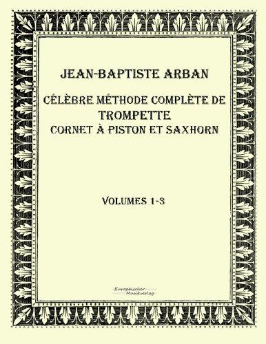 Celebre methode complete de trompette cornet a piston et saxhorn: Volumes 1-3