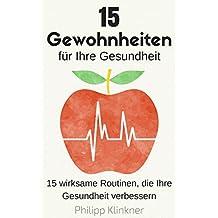 15 Gewohnheiten für Ihre Gesundheit: 15 wirksame Routinen, die Ihre Gesundheit verbessern (Gesundheit Ratgeber, Gesundheit Buch, Gewohnheiten ändern)