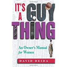 It's A Guy Thing: A Owner's Manual for Women by David Deida (1997-05-01)
