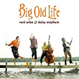 Rani & Daisy Mayhem Arbo: Big Old Life (Audio CD)