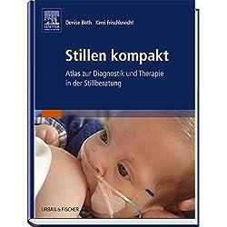 Stillen kompakt: Atlas zur Diagnostik und Therapie in der Stillberatung