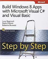 Build Windows 8 Apps with Microsoft Visual C# and Visual Basic Step by Step (Step by Step Developer) by Luca Regnicoli (2013-02-25)