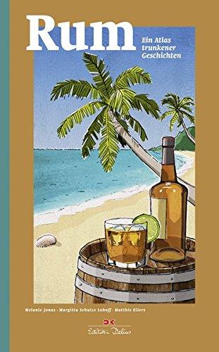 Preisvergleich Produktbild Rum: Ein Atlas trunkener Geschichten