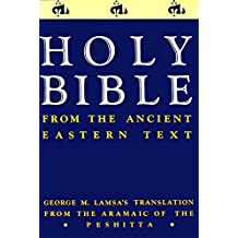 Holy Bible: From the Ancient Eastern Text: George M. Lamsa's Translations from the Aramaic of the Peshitta