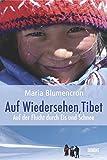 Auf Wiedersehen, Tibet: Auf der Flucht durch Eis und Schnee