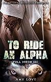 To Ride an Alpha (Full Moon MC): Paranormal Werewolf Romance