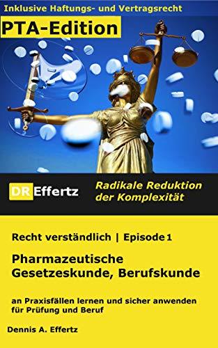 Pharmazeutische Gesetzeskunde | Berufskunde für PTA: an Praxisfällen lernen und sicher anwenden - für Prüfung und Beruf (Recht verständlich 1)