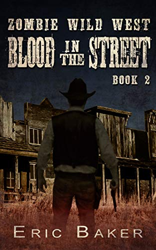 Zombie Wild West: Blood In The Street (Book Two in the Zombie Wild West Series)