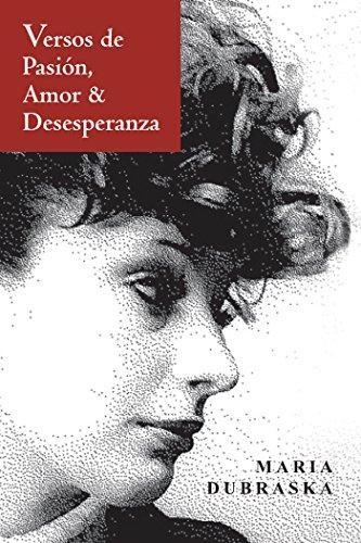 Versos  De   Pasión, Amor &  Desesperanza por Maria Dubraska