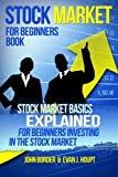 Stock Market for Beginners Book: Stock Market Basics Explained for Beginners Investing in the Stock Market: 1 (The Investing Series)