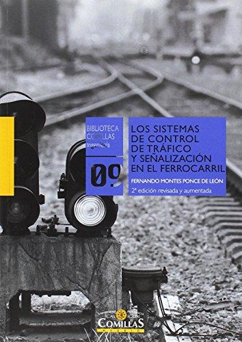 Sistemas de control de tráfico y señalización en el ferrocarril, los (Biblioteca Comillas, Ingeniería) por Fernando Montes Ponce De León