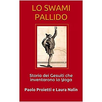Lo Swami Pallido: Storia Dei Gesuiti Che Inventarono Lo Yoga