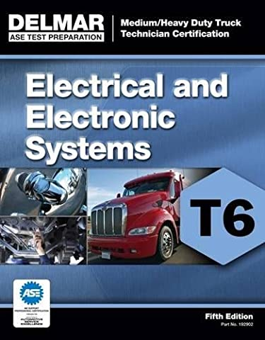 ASE Test Preparation - T6 Electrical and Electronic System (ASE Test Prep for Medium/Heavy Duty Truck Electrical/Electronic Test T6)