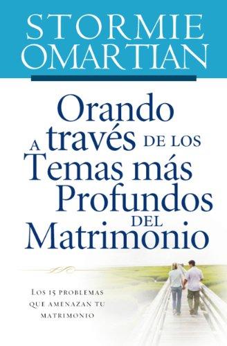 Orando a través de los temas más profundos del matrimonio: Los 15 problemas que amenazan tu matrimonio por Stormie Omartian